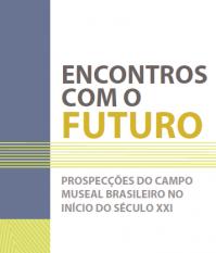 Frederico Barbosa Da Silva & Outros – Encontros Com O Futuro: Prospecções Do Campo Museal Brasileiro No Início Do Século XXI