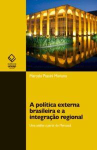 Marcelo Passini Mariano – A Política Externa Brasileira E A Integração Regional: Uma Análise A Partir Do Mercosul