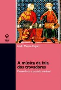 Gladis Massini-Cagliari – A Música Da Fala Dos Trovadores: Desvendando A Prosódia Medieval