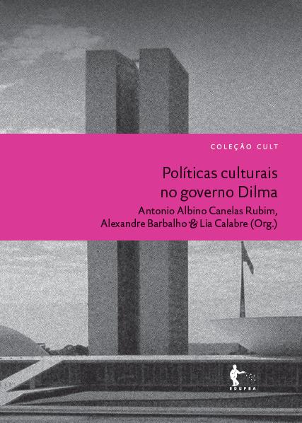 Alexandre Barbalho, Lia Calabre & Antonio Albino Canelas Rubim – Políticas Culturais No Governo Dilma