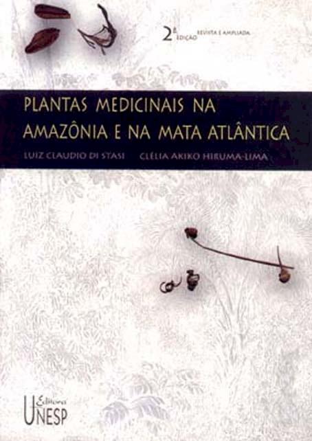 Luiz Claudio Di Stasi & Clélia Akiko Hiruma-Lima – Plantas Medicinais Na Amazônia E Na Mata Atlântica