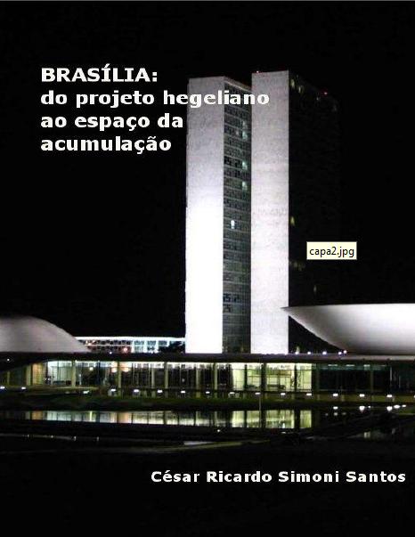 César Ricardo Simoni Santos – Brasília: Do Projeto Hegeliano Ao Espaço Da Acumulação