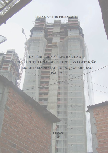 Lívia Maschio Fioravanti – Da Periferia À Centralidade: Reestruturação Do Espaço E Valorização Imobiliária No Bairro Do Jaguaré, São Paulo