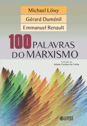 Michael Löwy, Gérard Duménil & Emmanuel Renault – 100 Palavras Do Marxismo