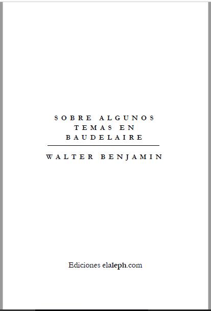 Walter Benjamin – Sobre Algunos Temas En Baudelaire