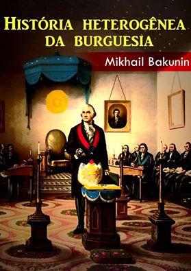 Mikhail Bakunin – História Heterogênea Da Burguesia