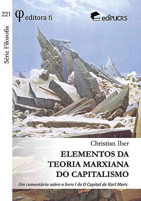 Christian Iber – Elementos Da Teoria Marxiana Do Capitalismo: Um Comentário Sobre O Livro I De O Capital De Karl Marx