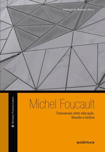 Haroldo De Resende – Michel Foucault: Transversais Entre Educação, Filosofia E História