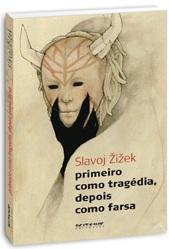 Slavoj Žižek – Primeiro Como Tragédia, Depois Como Farsa