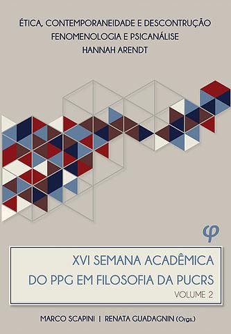 Renata Guadagnin & Marco Scapini (Orgs.) – XVI Semana Acadêmica Do Programa De Pós-Graduação Em Filosofia Da PUCRS Vol. II