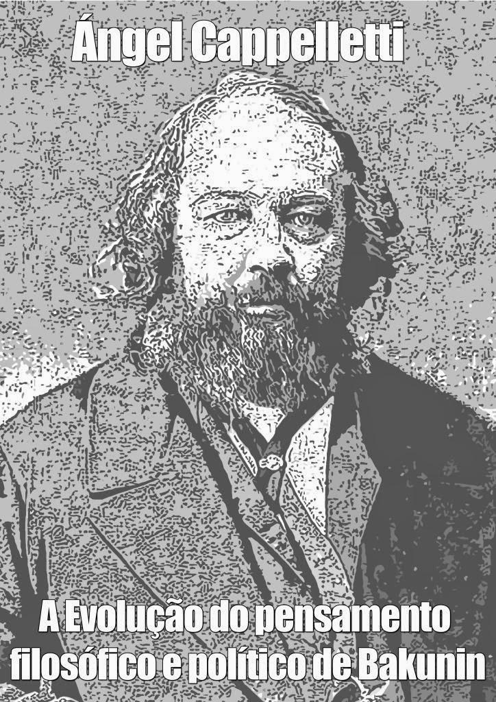 Ángel Cappelletti – A Evolução Do Pensamento Político E Filosófico De Bakunin