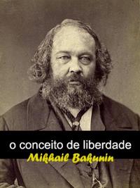 Mikhail Bakunin – O Conceito De Liberdade