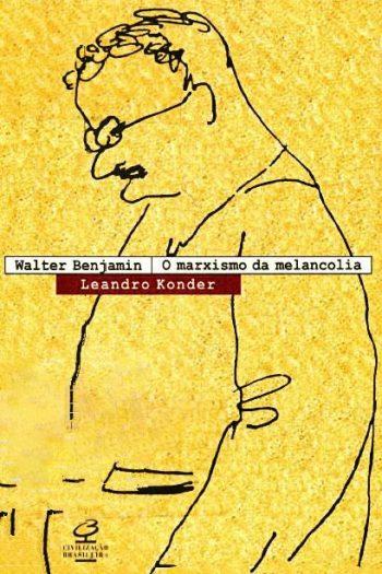 Leandro Konder – Walter Benjamin: O Marxismo Da Melancolia