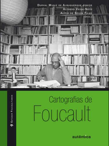 Durval Muniz Albuquerque De Júnior, Alfredo Veiga-Neto & Alípio Souza De Filho (Edits.) – Cartografias De Foucault