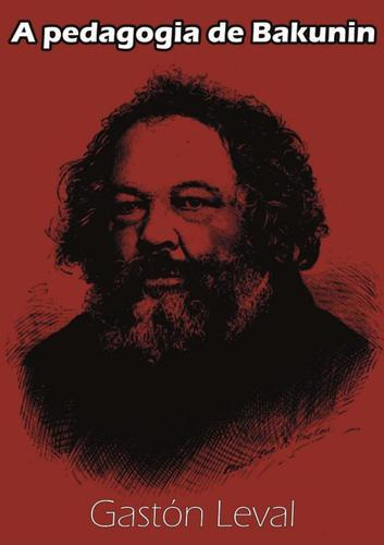 Gastón Leval – A Pedagogia De Bakunin