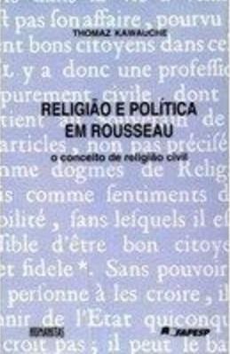 Thomaz Kawauche - Religião E Política Em Rousseau: O
