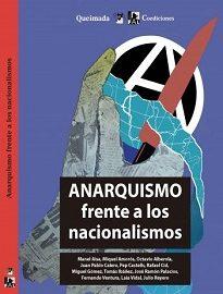Anarquismo Frente A Los Nacionalismos es un trabajo colectivo de distintos escritores libertarios vivos sobre el anarquismo y los nacionalismos.