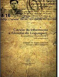 Ciência Da Informação E Filosofia Da Linguagem apresenta e discute a filosofia da linguagem em sua abordagem pragmática, especialmente relacionada ao filósofo L. Wittgenstein.