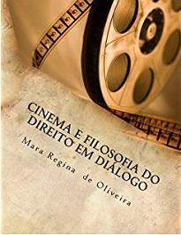 Cinema E Filosofia Do Direito Em Diálogo leva em conta a necessidade de aproximação dialógica e integrada entre filmes e textos teóricos.