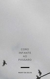 Coro Infante Ao Pássaro reúne poemas que buscam alcançar as migalhas daquilo que nos é dado pelo tempo