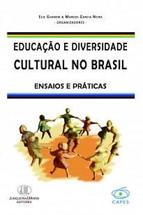 Educação E Diversidade Cultural No Brasil - Estudiosos de diferentes áreas apresentam suas contribuições e deixam suas marcas.