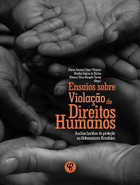 Ensaios Sobre Violação De Direitos Humanos: as obras aqui produzidas buscam solucionar esta violência gratuita, desproporcional e injusta.