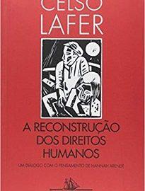 A Reconstrução Dos Direitos Humanos: Num diálogo livre com a reflexão de Hannah Arendt, Lafer examina o alcance de tragédias como o nazismo e o stalinismo.