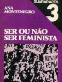 Ser Ou Não Ser Feminista, de Ana Montenegro, publicado em 1981, traz importantes contribuições para pensar o feminismo nos dias de hoje.