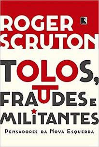 Em Tolos, fraudes e militantes, Roger Scruton investiga o que se tornou a esquerda hoje e como a ideologia evoluiu ao longo do século XX.