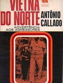 Vietnã Do Norte: Advertência Aos Agressores é resultado de cobertura que Antonio Callado fez naquele país durante a guerra.