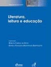 Literatura, Leitura E Educação reúne uma mostra representativa de pesquisas nas interfaces dos estudos de literatura e leitura.