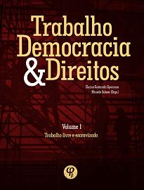 Trabalho, Democracia E Direitos Vol. I traz pesquisas históricas recentes envolvendo os cruzamentos, tensões e diálogos entre trabalho livre e escravizado no Brasil