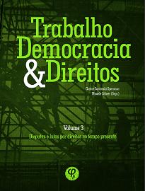 Trabalho, Democracia E Direitos Vol. III é dedicada a diversos campos de estudo relacionados à luta por direitos dos trabalhadores no tempo presente.
