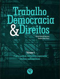 Trabalho, Democracia E Direitos Vol. IV traz temas como o cotidiano dos trabalhadores, culturas de classe, as relações entre trabalho livre e escravizado.