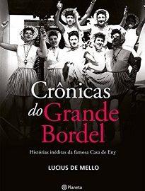 Crônicas Do Grande Bordel traz novas histórias de Eny e seu bordel, que marcaram época na cidade de Bauro e na memória de seus habitantes.