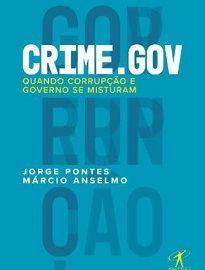 O livro Crime.gov serve como um didático curso intensivo sobre o funcionamento da criminalidade política no Brasil.