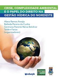 Crise, Complexidade Ambiental E O Papel Do Direito Na Gestão Hídrica Do Nordeste faz um instrutivo passeio pelas variadas facetas da análise jurídica.