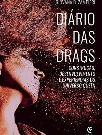 Diário Das Drags - A drag é o soco na cara de uma cultura machista e hipócrita. Ela eleva o senso crítico de forma ácida. É sarcástica. É engraçada.