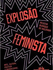 Explosão Feminista procura apontar de onde vem a força avassaladora do feminismo na última década e as mudanças pelas quais passou ao longo dos anos.