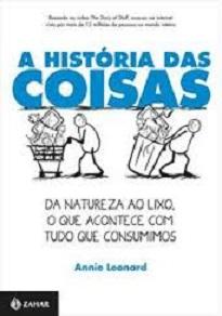 A História Das Coisas revela, de maneira original e didática, como a economia mundial está pondo em risco a vida no planeta.