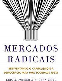 Mercados Radicais: Um livro com ideias revolucionárias sobre como usar os mercados para trazer justiça e prosperidade econômica para todos.