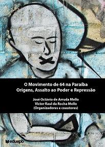O Movimento de 64 na Paraíba: Origens, Assalto ao Poder e Repressão focaliza os acontecimentos daquele ano no Estado sem permanecer inteiramente nele.