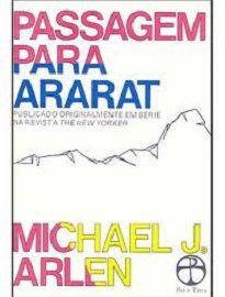 Em Passagem para Ararat, Michael Arlen se propõe uma tarefa quase homérica: a recuperação de um povo esquecido, os armênios.