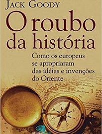 O mundo não se resume à Europa e aos países de colonização europeia. Óbvio? Talvez. Mas o fato é que nunca houve um livro como O Roubo Da História.