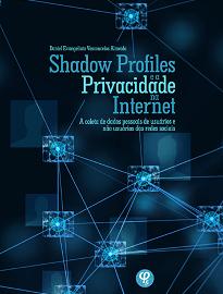 Shadow Profiles E A Privacidade Na Internet aborda os direitos da personalidade, focando no direito à privacidade e seus desdobramentos em decorrência da Internet.