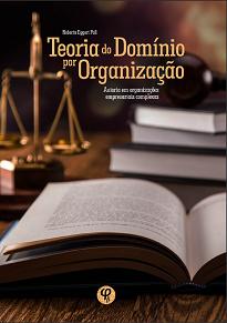 Teoria Do Domínio Por Organização demonstra que o Direito Penal jamais deve se afastar do seu principal foco: o autor do delito.