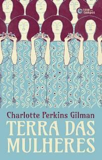 Publicado pela primeira vez em 1915, Terra das mulheres mostra como seria uma sociedade utópica composta unicamente por mulheres.