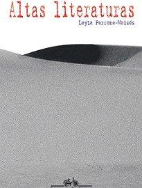 Altas Literaturas - Leyla Perrone-Moisés conduz o leitor pelo universo das preferências literárias de um elenco consagrado de escritores.