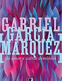 Do Amor E Outros Demônios - Um livro sobre o desejo que elege as paixões e atinge as raízes mais profundas do ser humano: o amor.