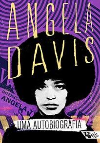 Angela Davis - Uma Autobiografia: a obra é um retrato contundente das lutas sociais nos Estados Unidos durante os anos 1960 e 1970.